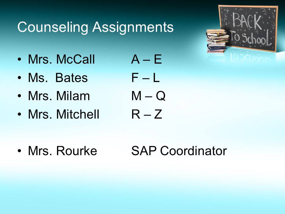 Counseling Assignments Mrs. McCallA – E Ms. BatesF – L Mrs.