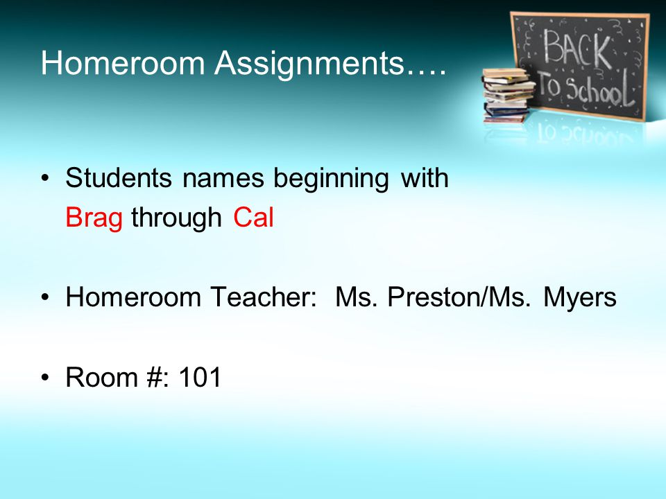 Homeroom Assignments…. Students names beginning with Brag through Cal Homeroom Teacher: Ms.