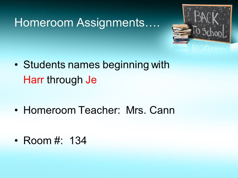 Homeroom Assignments…. Students names beginning with Harr through Je Homeroom Teacher: Mrs.