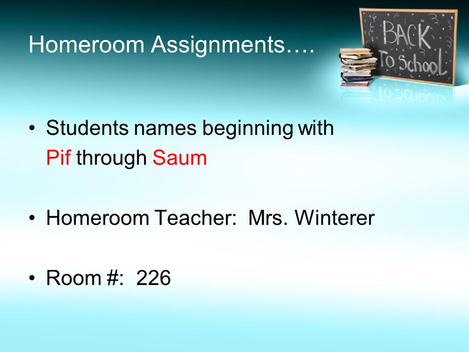 Homeroom Assignments…. Students names beginning with Pif through Saum Homeroom Teacher: Mrs.