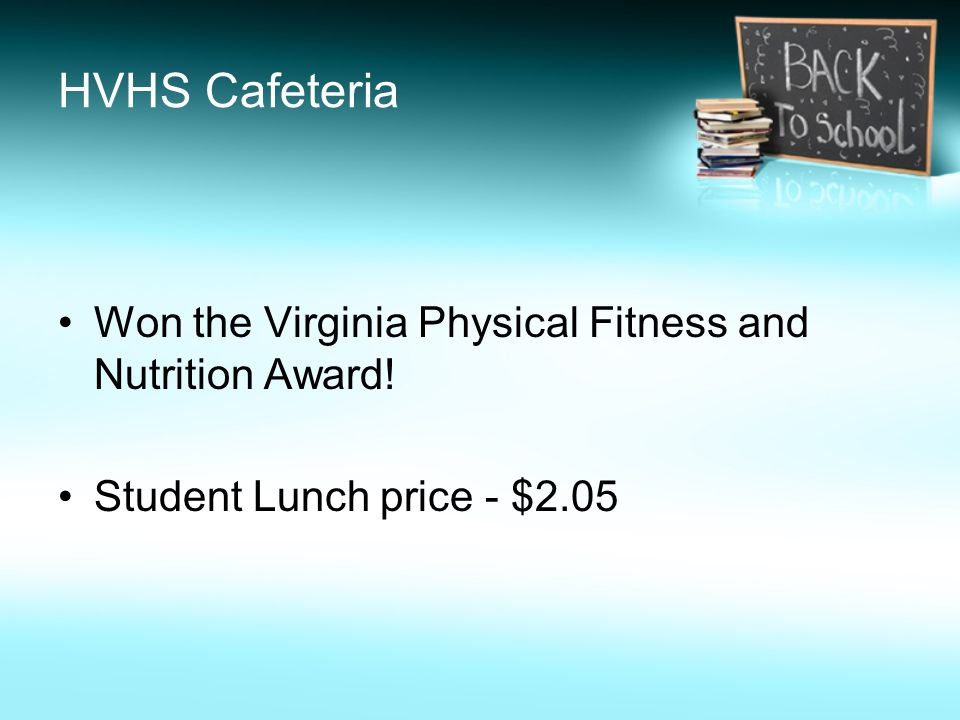 HVHS Cafeteria Won the Virginia Physical Fitness and Nutrition Award! Student Lunch price - $2.05