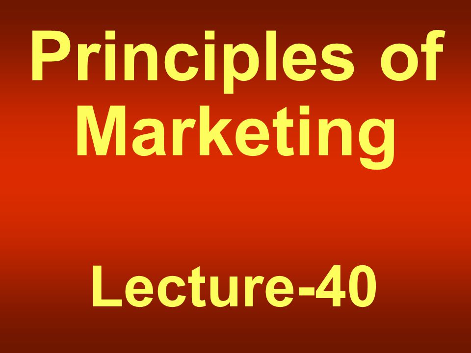 Principles of Marketing Lecture-40