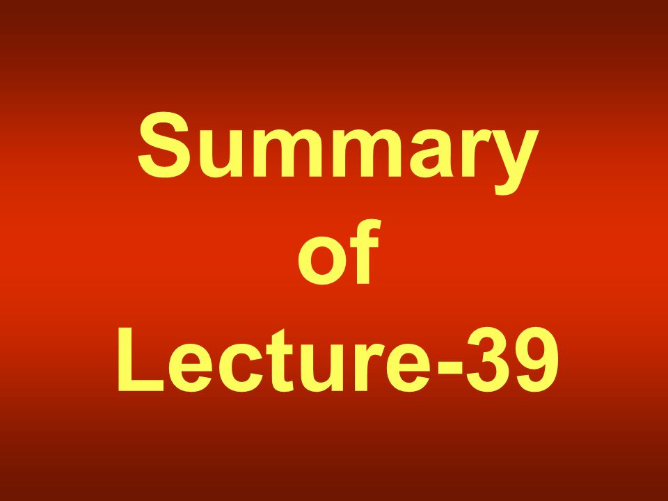 Summary of Lecture-39