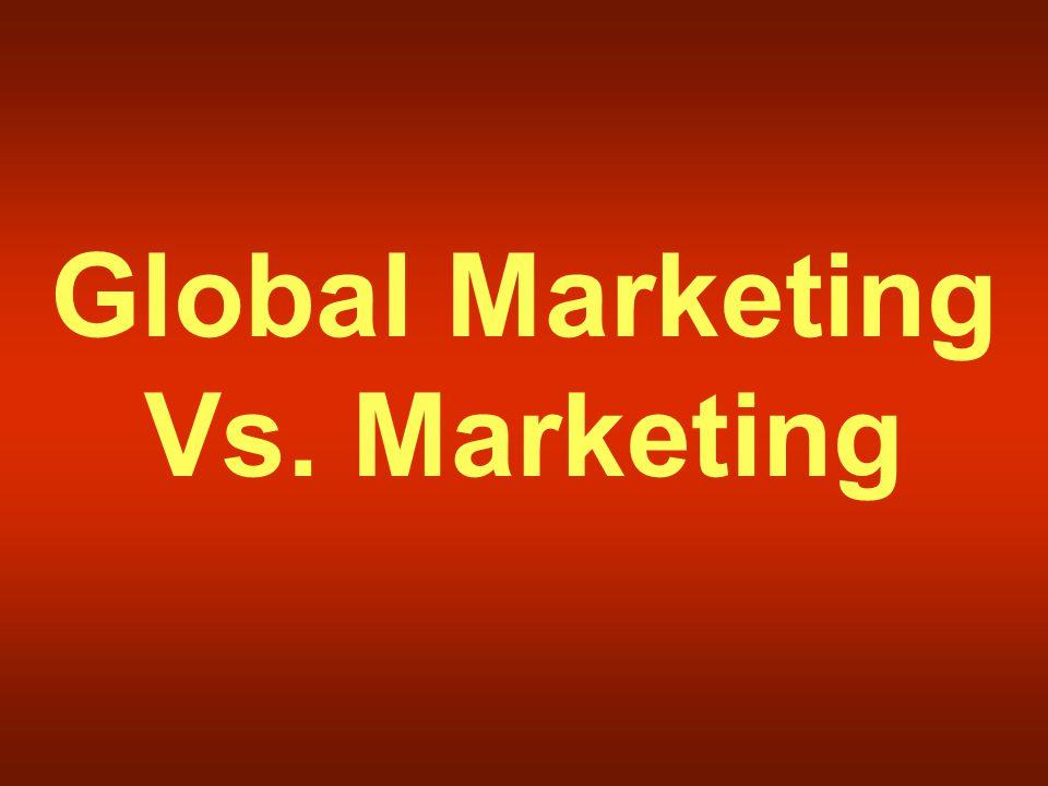 Global Marketing Vs. Marketing