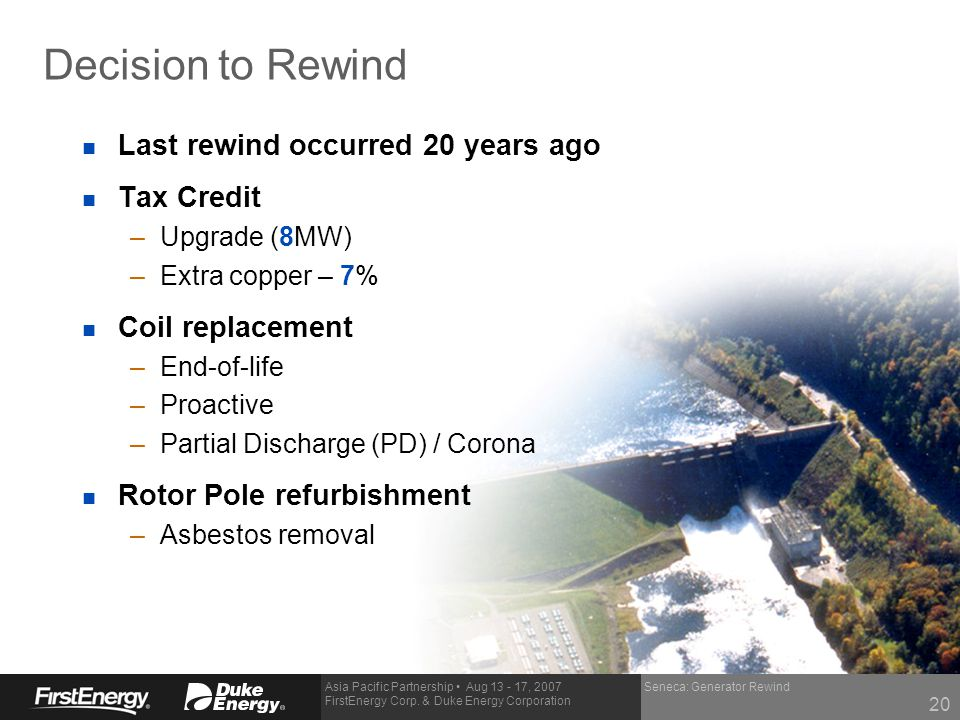 Asia Pacific Partnership Aug 13 - 17, 2007 FirstEnergy Corp. & Duke Energy Corporation Seneca: Generator Rewind Decision to Rewind n Last rewind occur