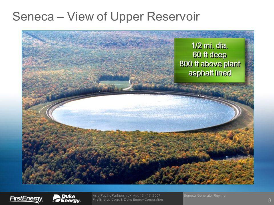 Asia Pacific Partnership Aug 13 - 17, 2007 FirstEnergy Corp. & Duke Energy Corporation Seneca: Generator Rewind Seneca – View of Upper Reservoir 1/2 m