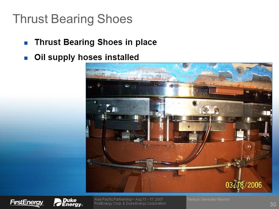 Asia Pacific Partnership Aug 13 - 17, 2007 FirstEnergy Corp. & Duke Energy Corporation Seneca: Generator Rewind Thrust Bearing Shoes n Thrust Bearing