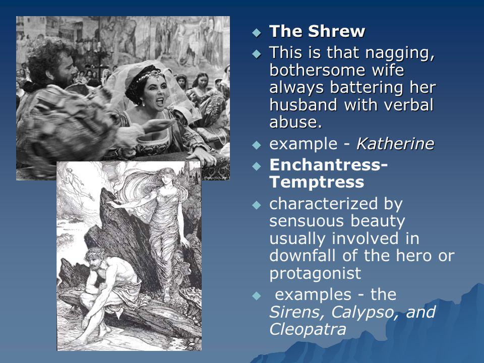  The Shrew  This is that nagging, bothersome wife always battering her husband with verbal abuse.  Katherine  example - Katherine   Enchantress-