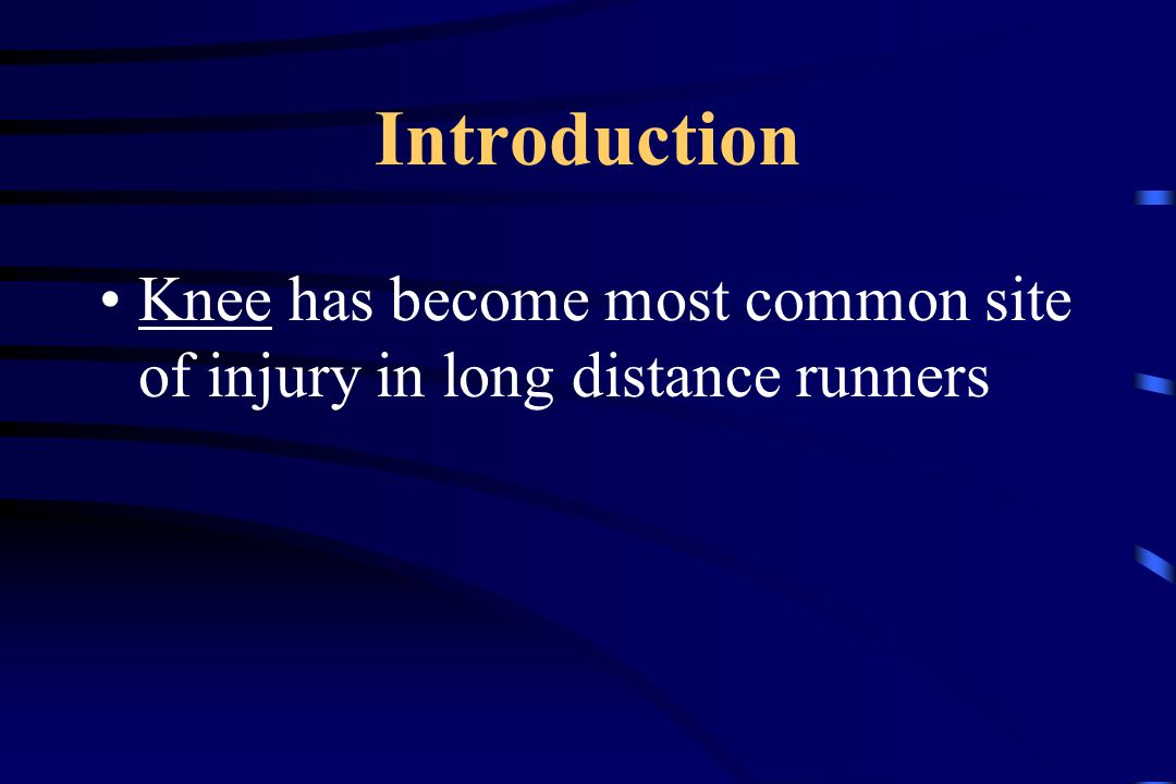 Introduction Knee has become most common site of injury in long distance runners