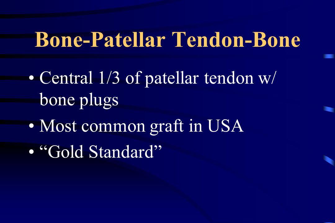 Bone-Patellar Tendon-Bone Central 1/3 of patellar tendon w/ bone plugs Most common graft in USA Gold Standard