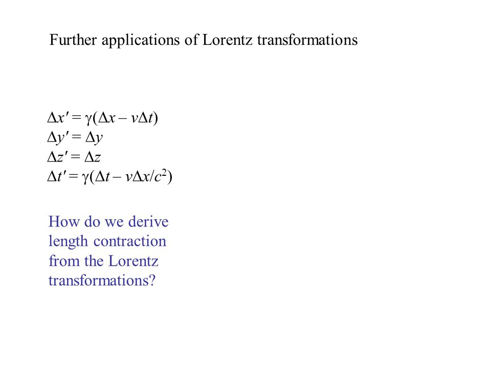  x′ =  (  x – v  t)  y′ =  y  z′ =  z  t′ =  (  t – v  x/c 2 ) How do we derive length contraction from the Lorentz transformations.