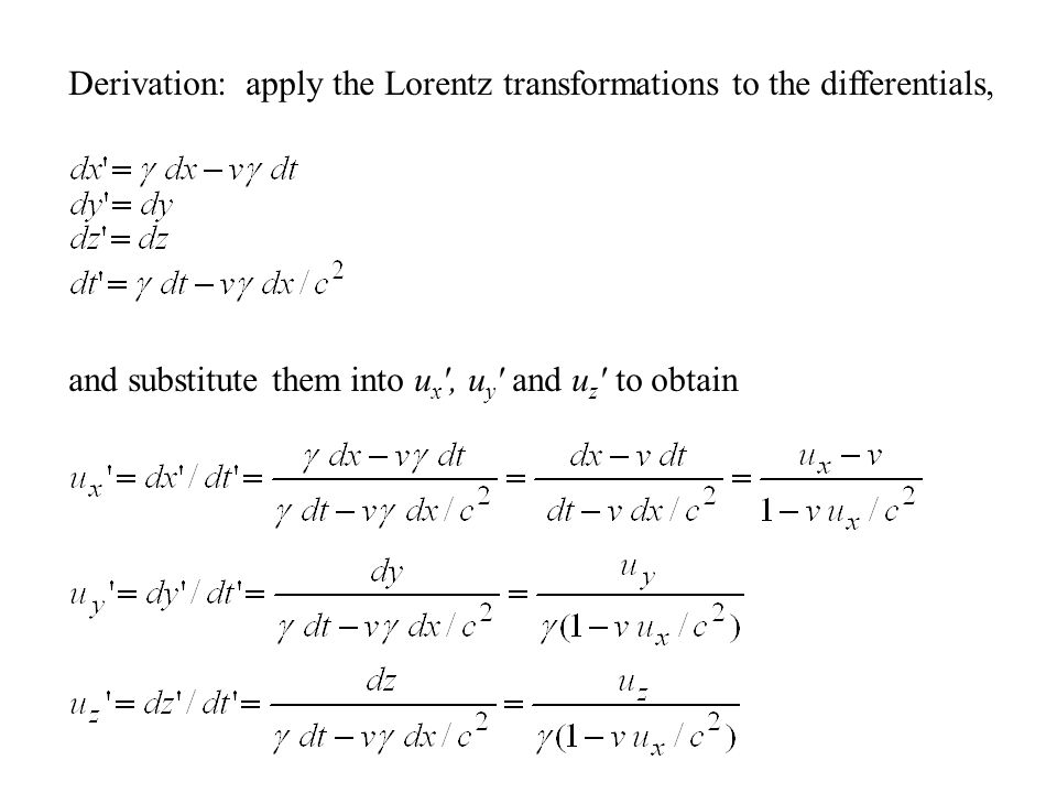 Derivation: apply the Lorentz transformations to the differentials, and substitute them into u x ′, u y ′ and u z ′ to obtain