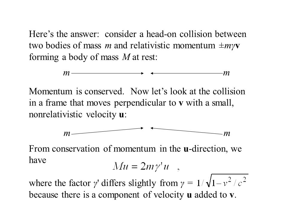 Here's the answer: consider a head-on collision between two bodies of mass m and relativistic momentum ±mγv forming a body of mass M at rest: Momentum is conserved.