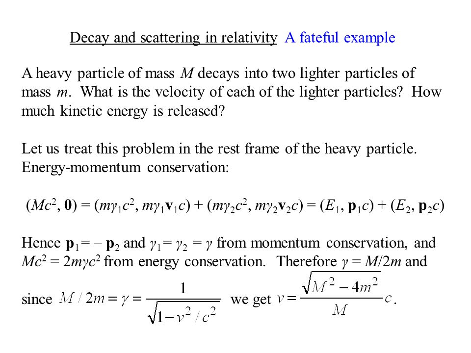 A heavy particle of mass M decays into two lighter particles of mass m.