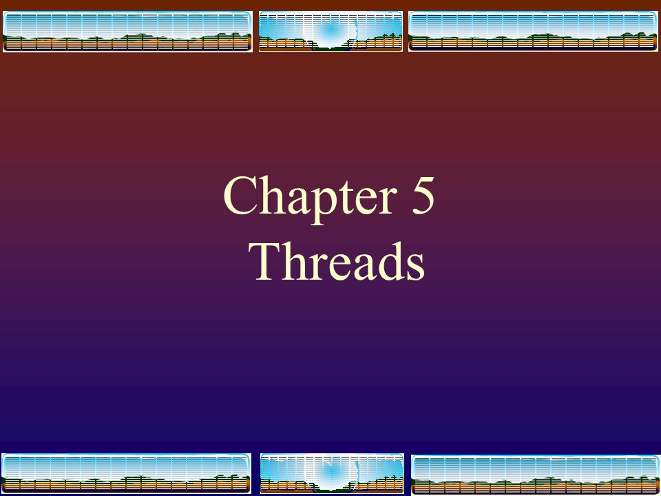 1 Chapter 5 Threads