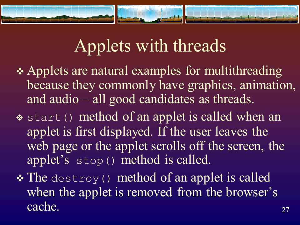26 Java Thread Management  Java APIs for managing threads:  suspend() – suspends execution of the currently running thread.