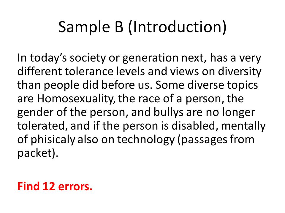 Sample B (Introduction) In today's society or generation next, has a very different tolerance levels and views on diversity than people did before us.