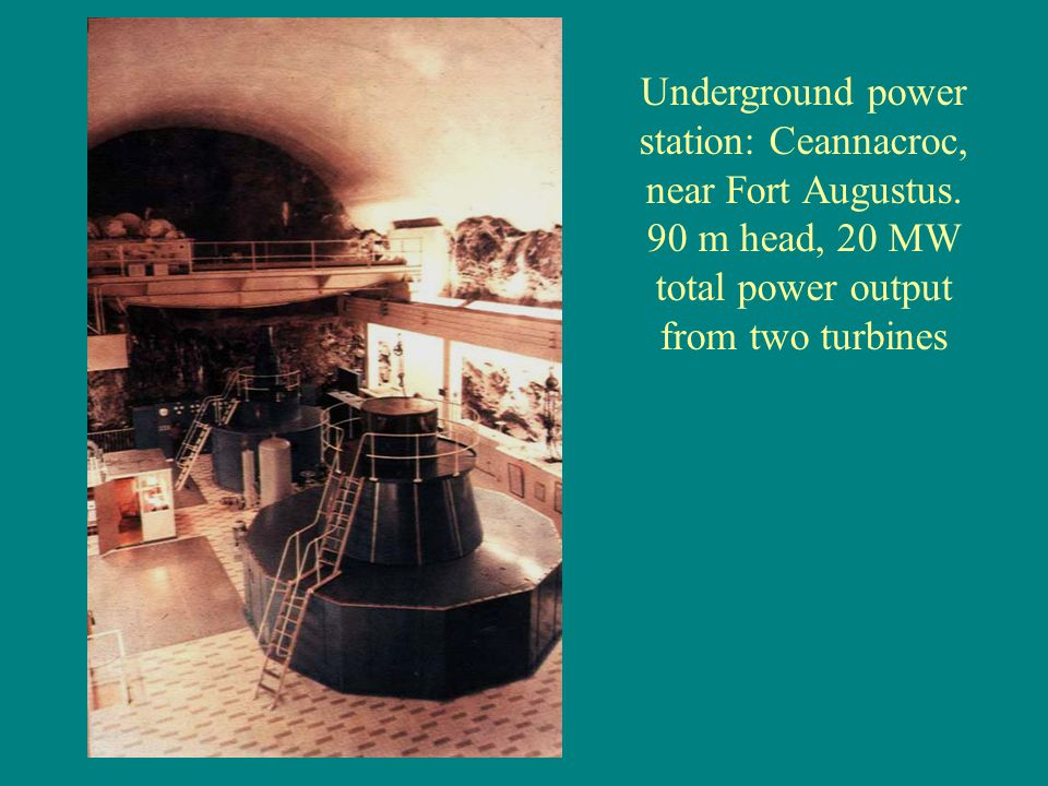 Underground power station: Ceannacroc, near Fort Augustus. 90 m head, 20 MW total power output from two turbines