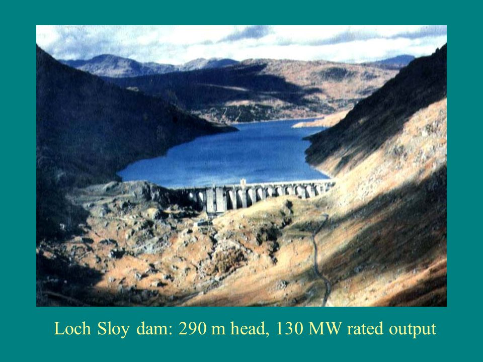 Loch Sloy dam: 290 m head, 130 MW rated output