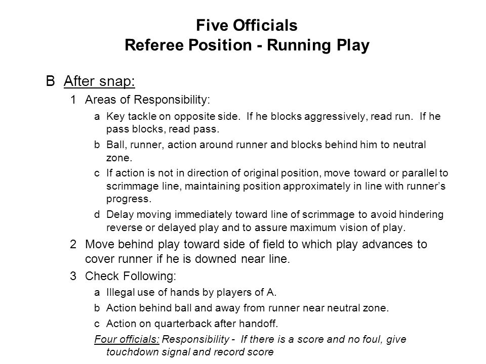 Five Officials Referee Position - Running Play BAfter snap: 1Areas of Responsibility: aKey tackle on opposite side.