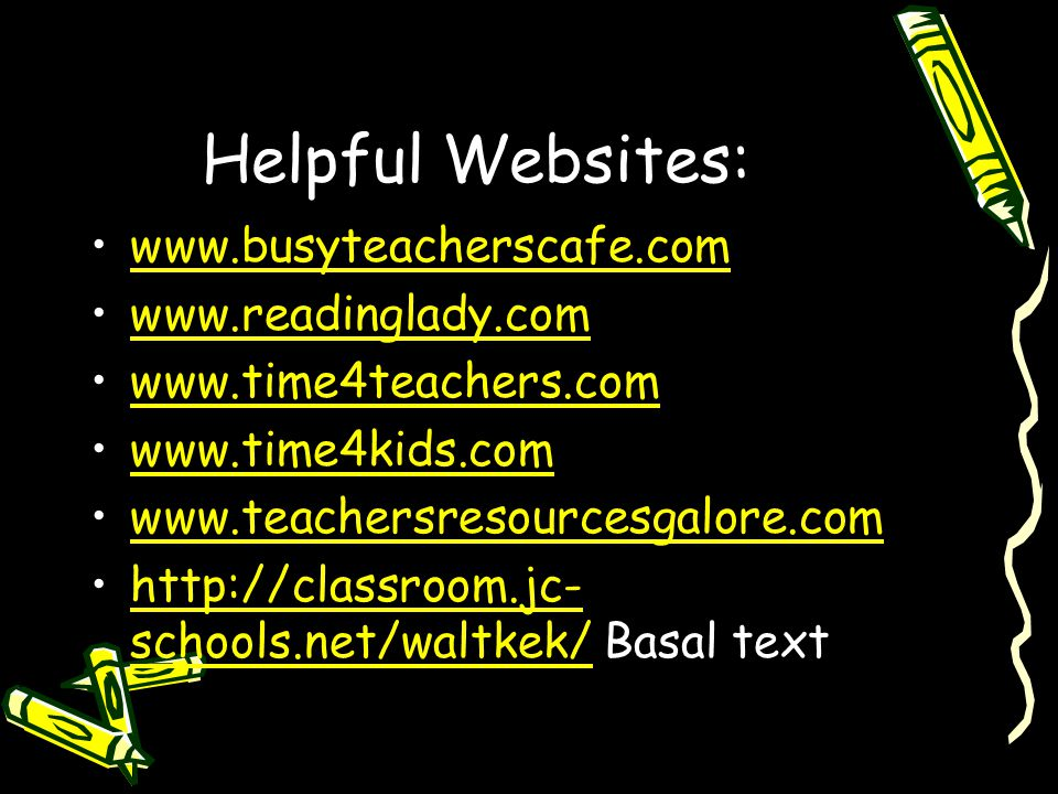 Helpful Websites: www.busyteacherscafe.com www.readinglady.com www.time4teachers.com www.time4kids.com www.teachersresourcesgalore.com http://classroom.jc- schools.net/waltkek/ Basal texthttp://classroom.jc- schools.net/waltkek/