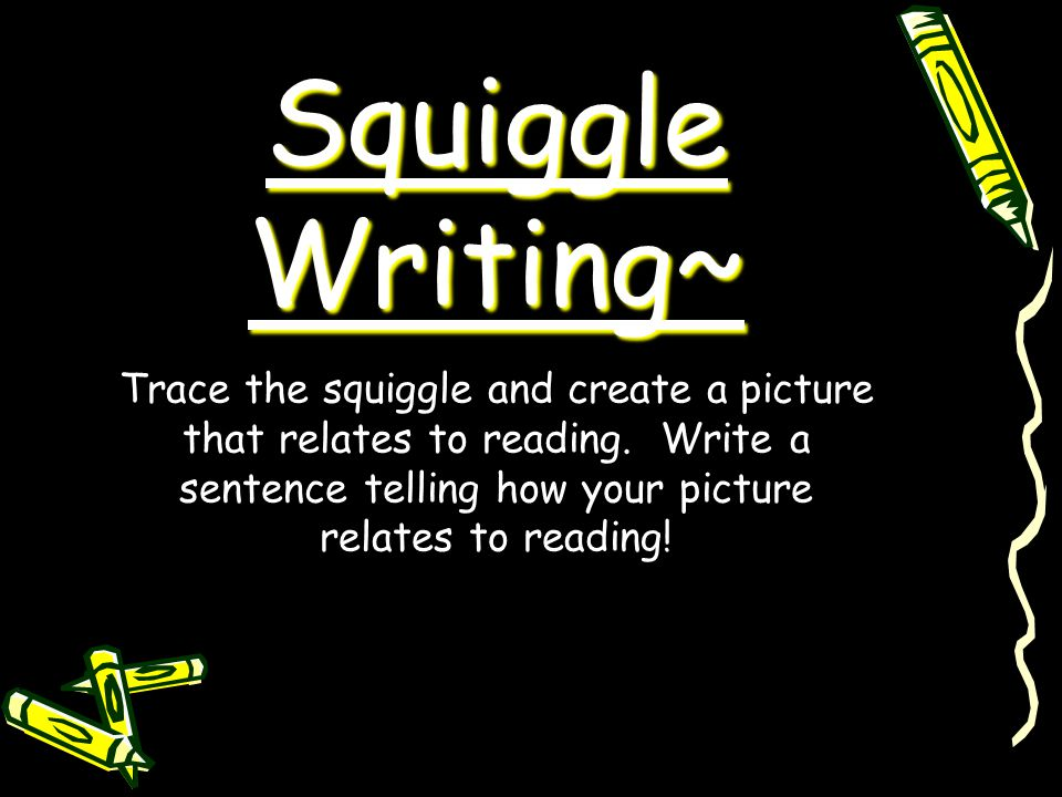 Squiggle Writing~ Trace the squiggle and create a picture that relates to reading.