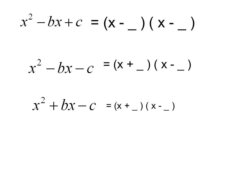 = (x - _ ) ( x - _ ) = (x + _ ) ( x - _ )