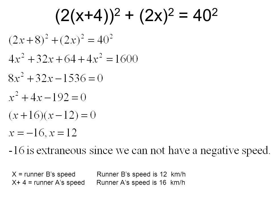 (2(x+4)) 2 + (2x) 2 = 40 2 X = runner B's speed Runner B's speed is 12 km/h X+ 4 = runner A's speed Runner A's speed is 16 km/h