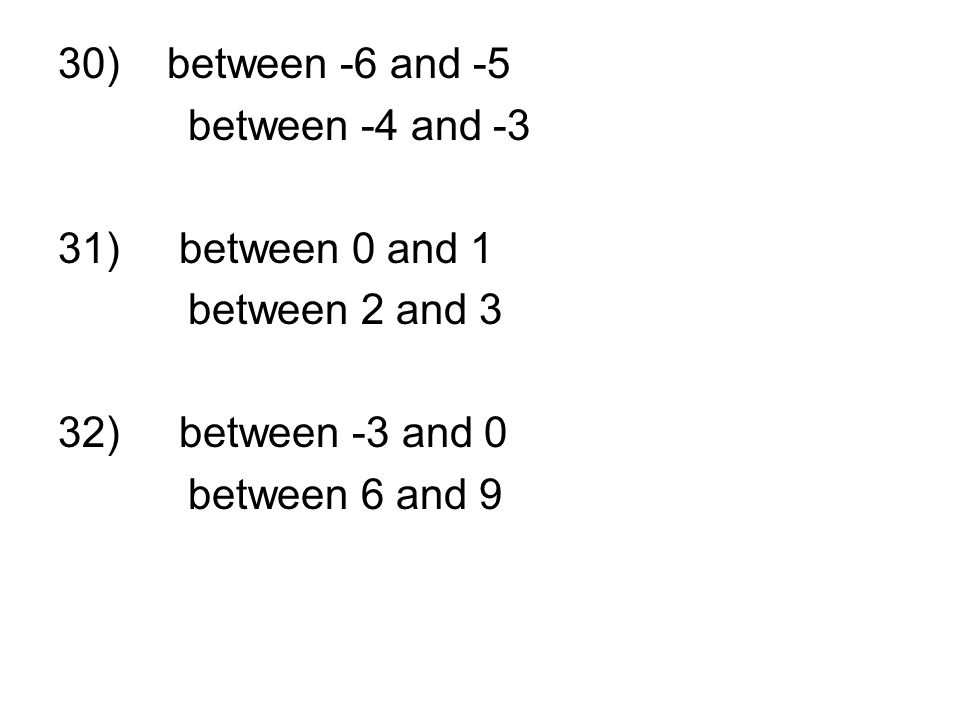 30) between -6 and -5 between -4 and -3 31) between 0 and 1 between 2 and 3 32) between -3 and 0 between 6 and 9