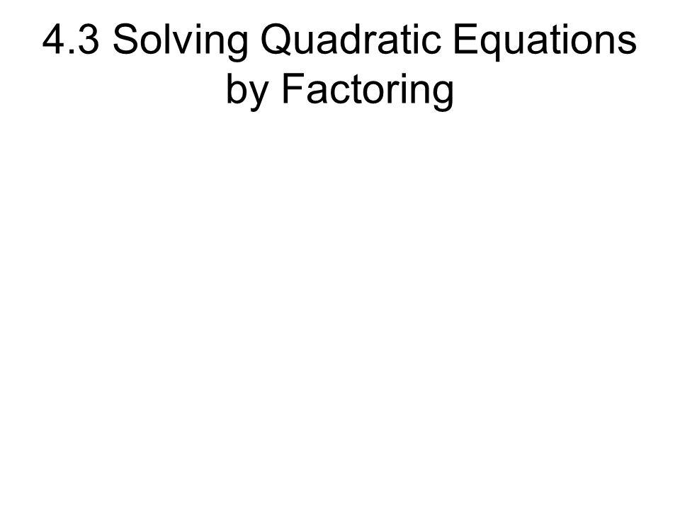 4.3 Solving Quadratic Equations by Factoring