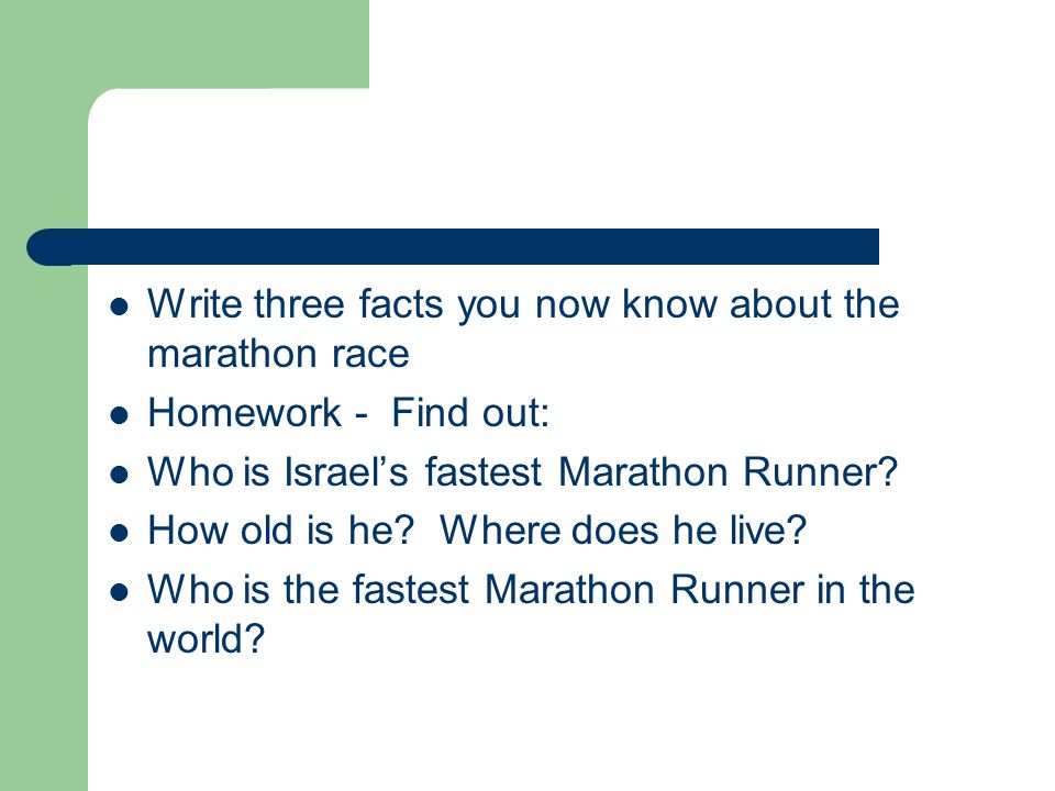 Write three facts you now know about the marathon race Homework - Find out: Who is Israel's fastest Marathon Runner.