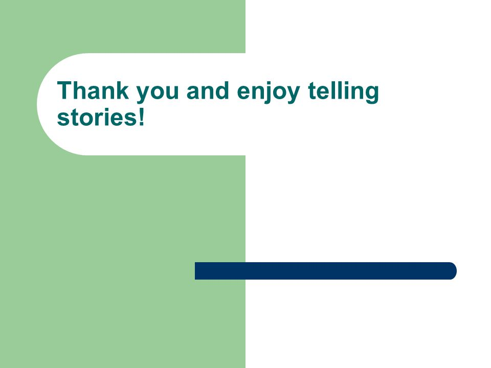 Thank you and enjoy telling stories!