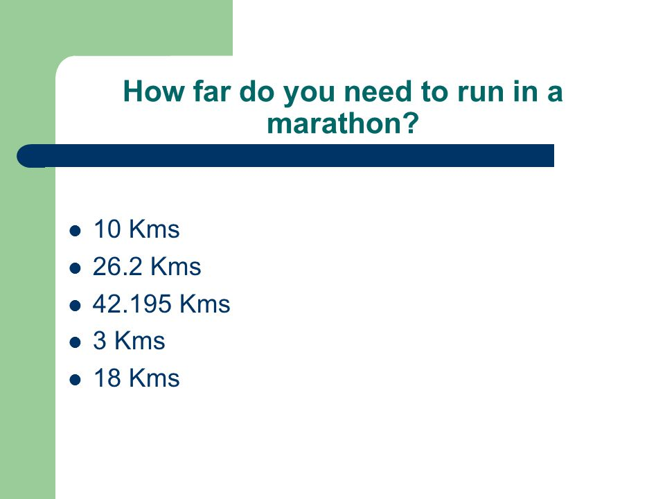 How far do you need to run in a marathon 10 Kms 26.2 Kms 42.195 Kms 3 Kms 18 Kms