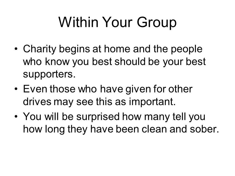 Within Your Group Charity begins at home and the people who know you best should be your best supporters.