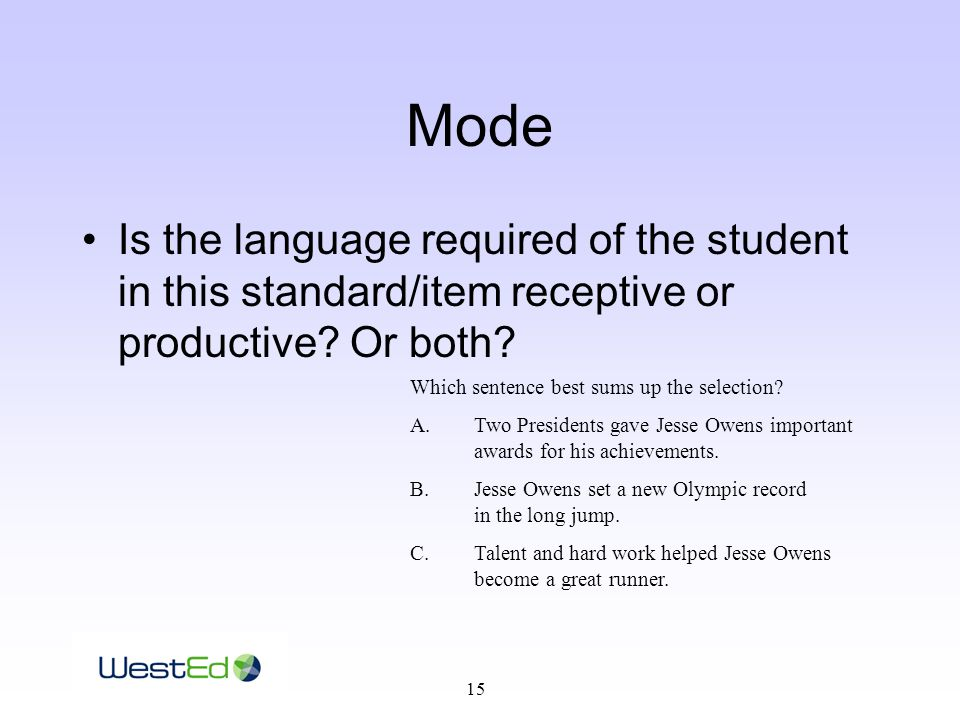 15 Mode Is the language required of the student in this standard/item receptive or productive.