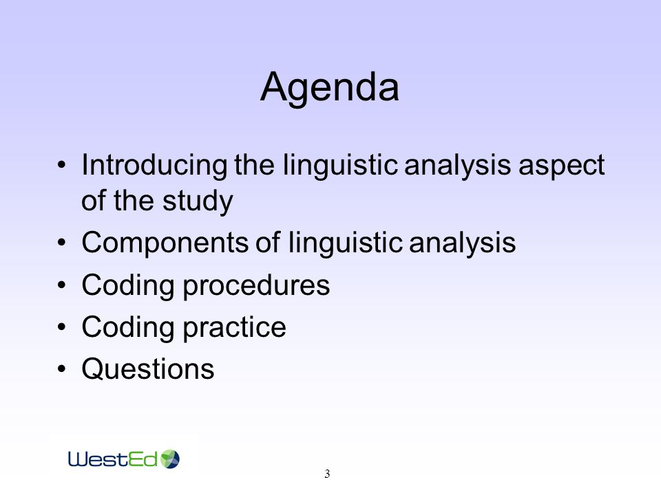3 Agenda Introducing the linguistic analysis aspect of the study Components of linguistic analysis Coding procedures Coding practice Questions