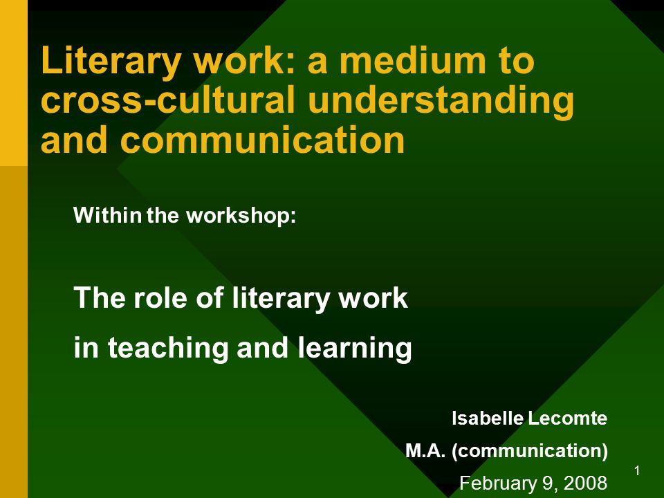 1 Literary work: a medium to cross-cultural understanding and communication Within the workshop: The role of literary work in teaching and learning Isabelle Lecomte M.A.