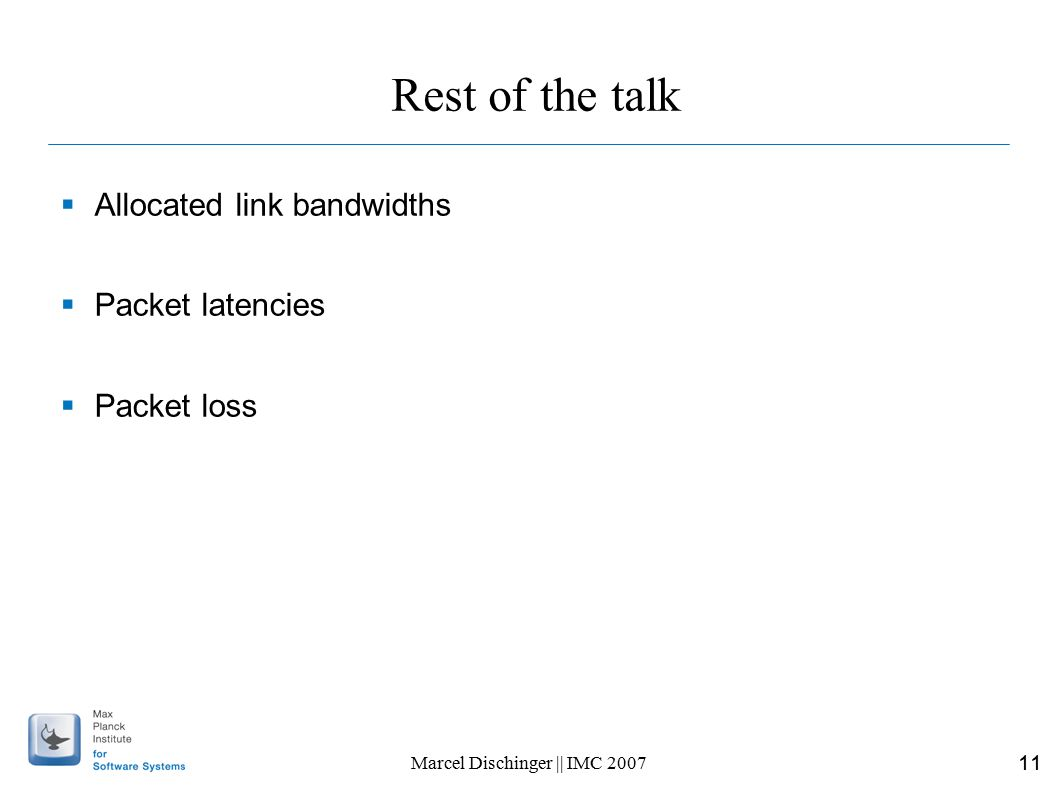 11 Marcel Dischinger || IMC 2007 Rest of the talk  Allocated link bandwidths  Packet latencies  Packet loss