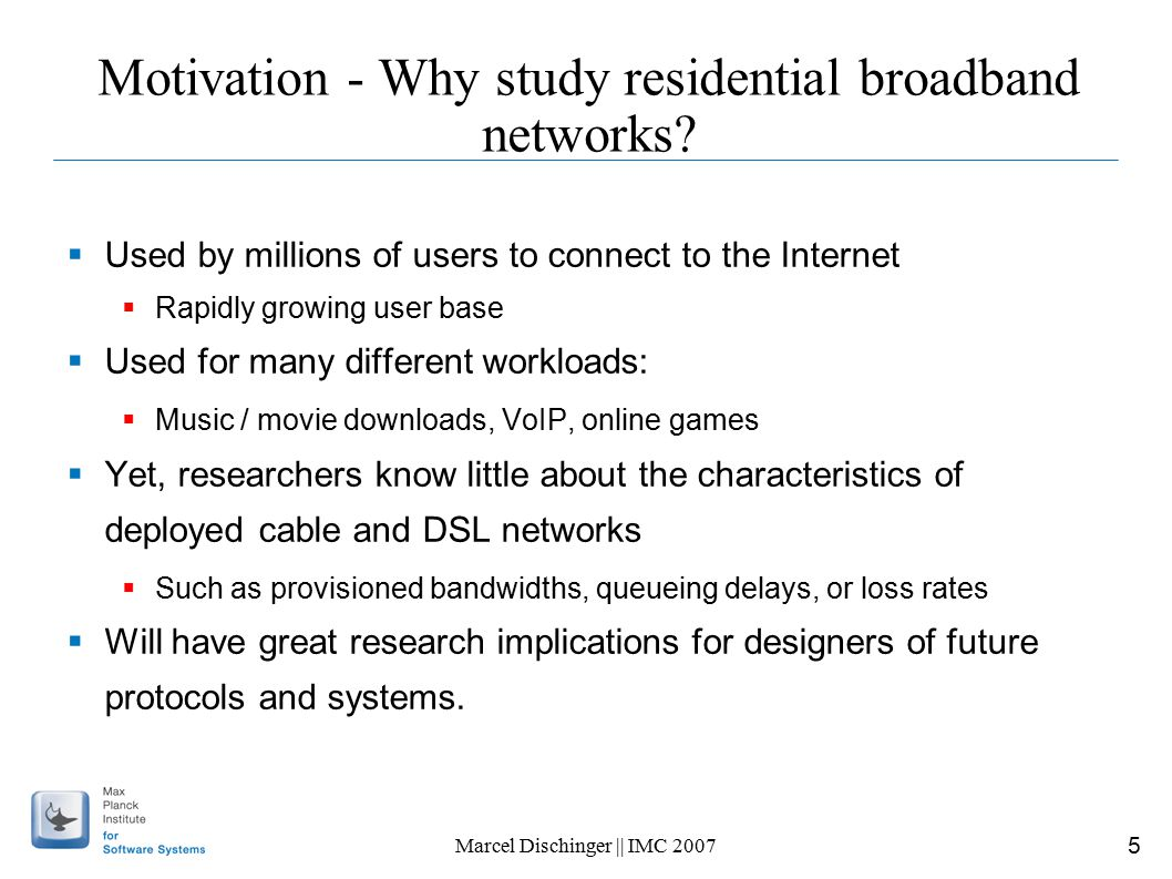 5 Marcel Dischinger || IMC 2007 Motivation - Why study residential broadband networks.
