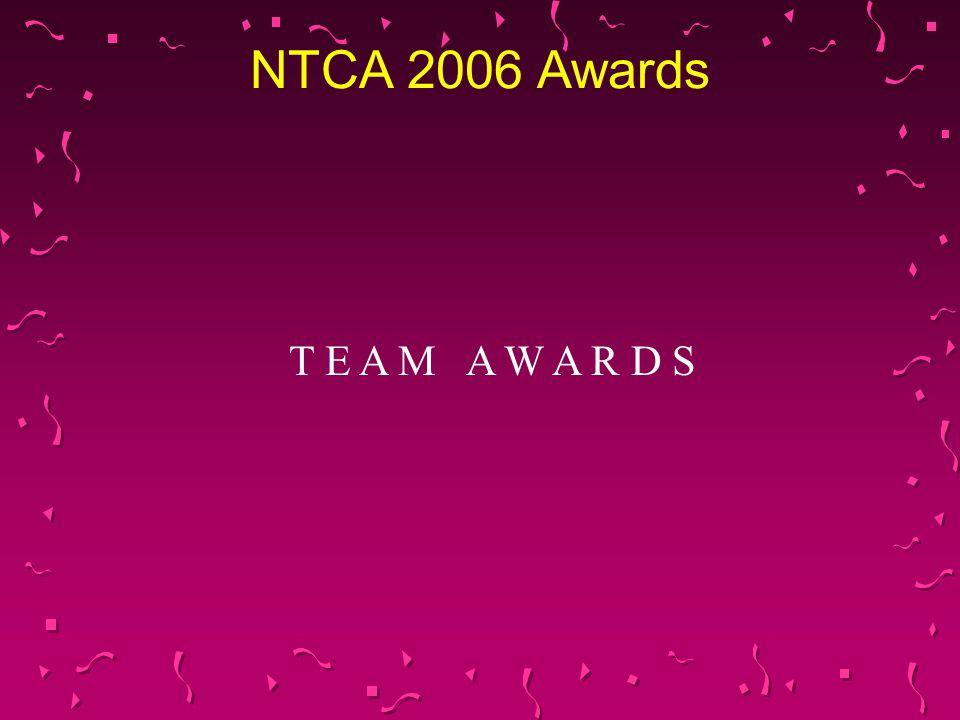 NTCA 2006 Awards T E A M A W A R D S