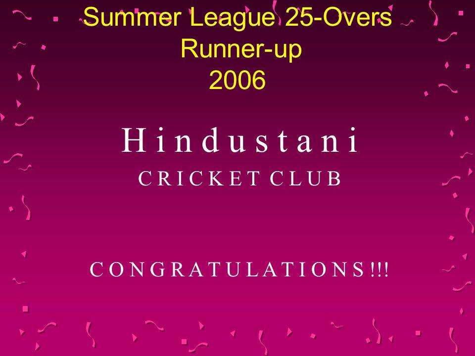 Summer League 25-Overs Runner-up 2006 H i n d u s t a n i C R I C K E T C L U B C O N G R A T U L A T I O N S !!!