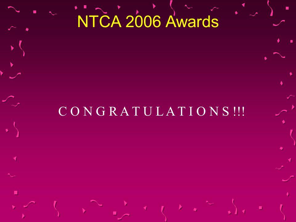 NTCA 2006 Awards C O N G R A T U L A T I O N S !!!