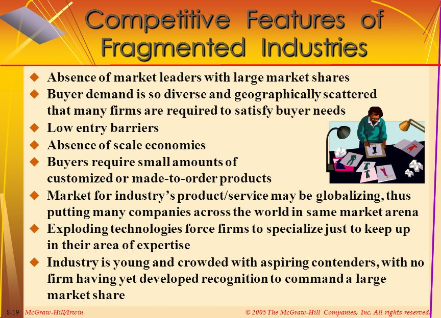 McGraw-Hill/Irwin© 2005 The McGraw-Hill Companies, Inc. All rights reserved. 8-19 Competitive Features of Fragmented Industries  Absence of market le