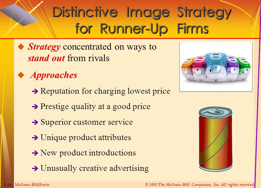 McGraw-Hill/Irwin© 2005 The McGraw-Hill Companies, Inc. All rights reserved. 8-44  Strategy concentrated on ways to stand out from rivals  Approache