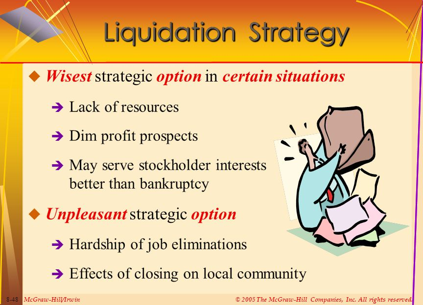 McGraw-Hill/Irwin© 2005 The McGraw-Hill Companies, Inc. All rights reserved. 8-48 Liquidation Strategy  Wisest strategic option in certain situations
