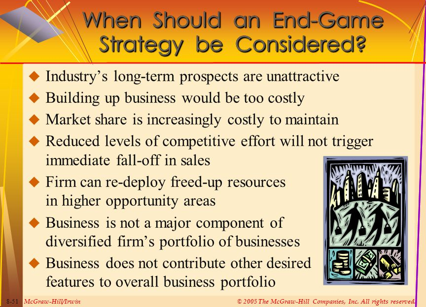 McGraw-Hill/Irwin© 2005 The McGraw-Hill Companies, Inc. All rights reserved. 8-51 When Should an End-Game Strategy be Considered?  Industry's long-te