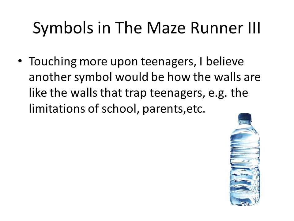 Symbols in The Maze Runner III Touching more upon teenagers, I believe another symbol would be how the walls are like the walls that trap teenagers, e