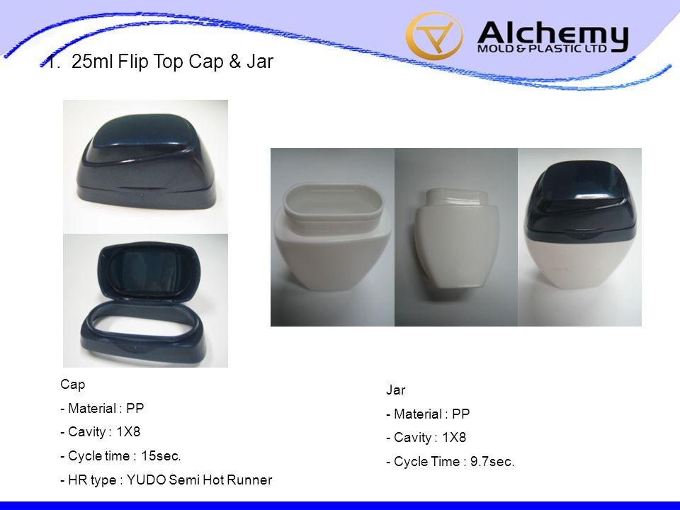 1. 25ml Flip Top Cap & Jar Cap - Material : PP - Cavity : 1X8 - Cycle time : 15sec.