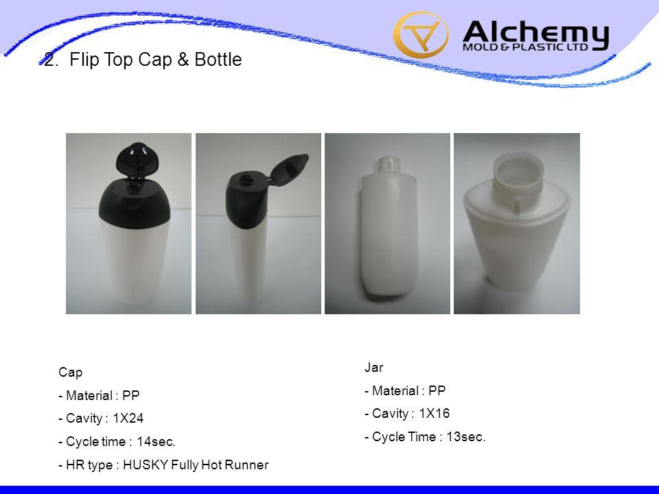 2. Flip Top Cap & Bottle Cap - Material : PP - Cavity : 1X24 - Cycle time : 14sec.