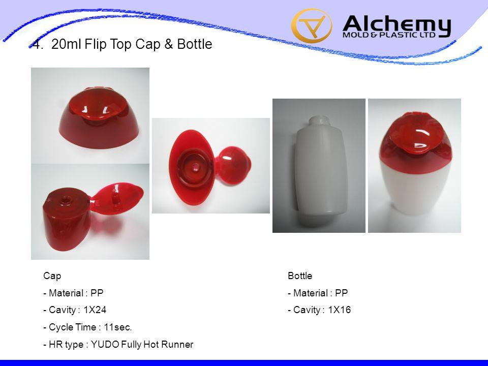 4. 20ml Flip Top Cap & Bottle Cap - Material : PP - Cavity : 1X24 - Cycle Time : 11sec.